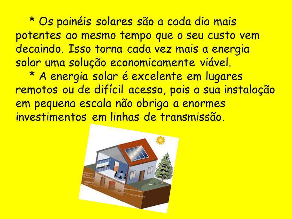 * Os painéis solares são a cada dia mais potentes ao mesmo tempo que o seu custo vem decaindo. Isso torna cada vez mais a energia solar uma solução ec