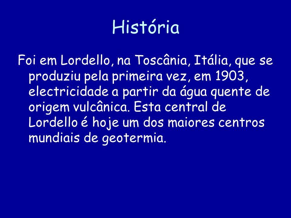 História Foi em Lordello, na Toscânia, Itália, que se produziu pela primeira vez, em 1903, electricidade a partir da água quente de origem vulcânica.