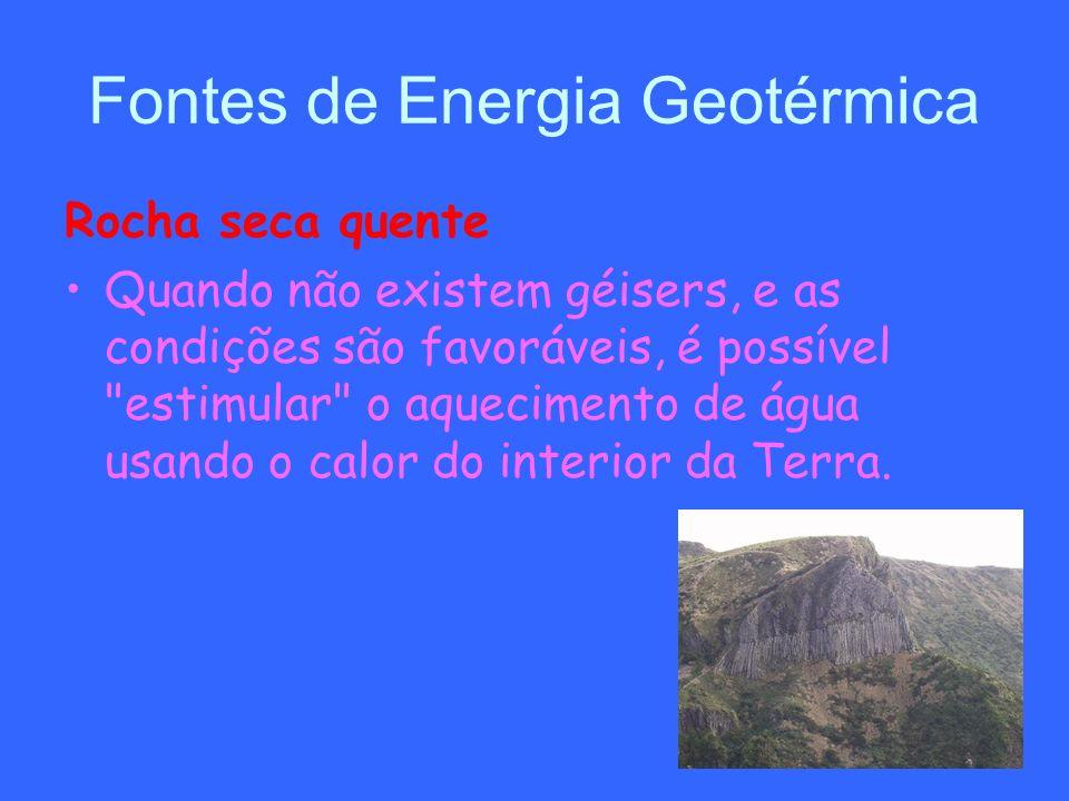 Fontes de Energia Geotérmica Rocha seca quente Quando não existem géisers, e as condições são favoráveis, é possível