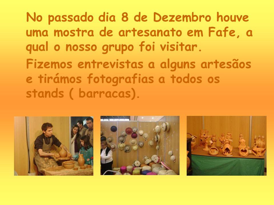 No passado dia 8 de Dezembro houve uma mostra de artesanato em Fafe, a qual o nosso grupo foi visitar. Fizemos entrevistas a alguns artesãos e tirámos