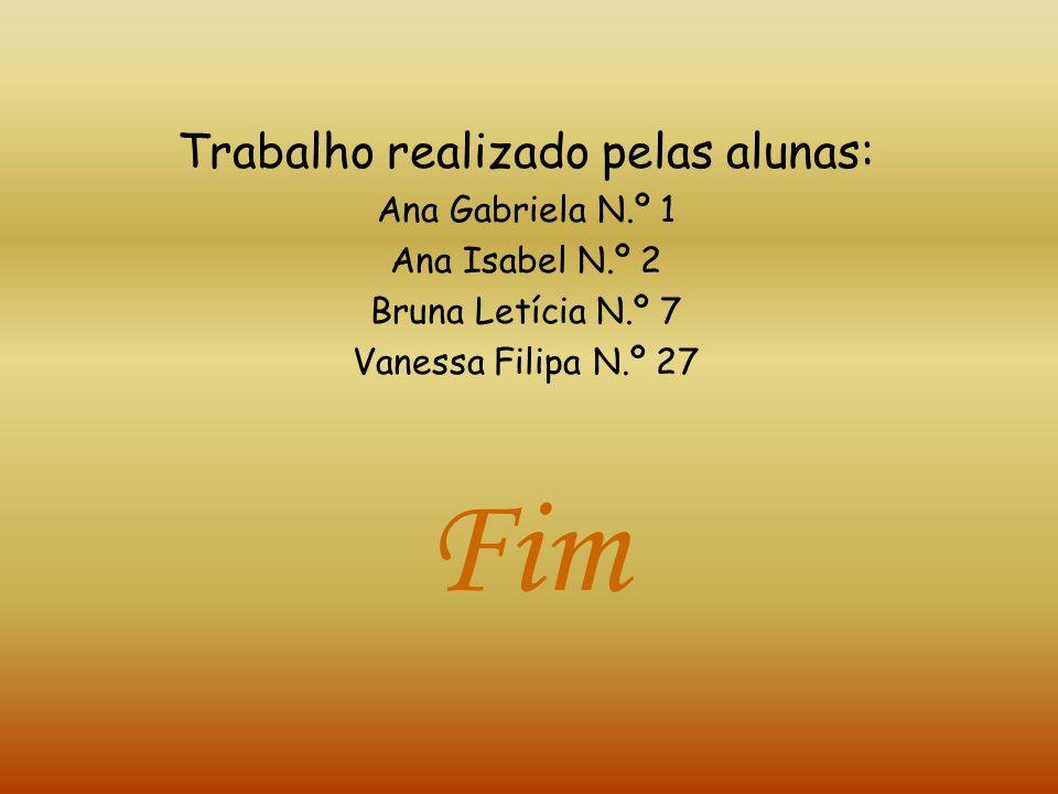Trabalho realizado pelas alunas: Ana Gabriela N.º 1 Ana Isabel N.º 2 Bruna Letícia N.º 7 Vanessa Filipa N.º 27 Fim