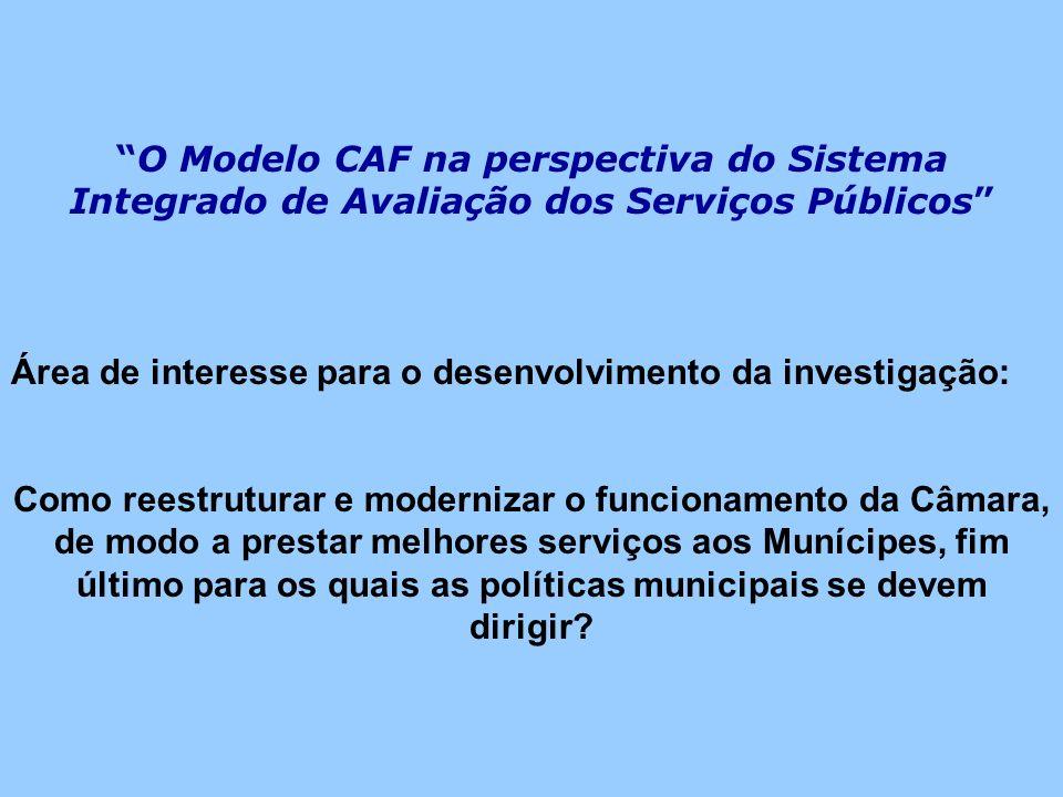 O Modelo CAF na perspectiva do Sistema Integrado de Avaliação dos Serviços Públicos Área de interesse para o desenvolvimento da investigação: Como ree