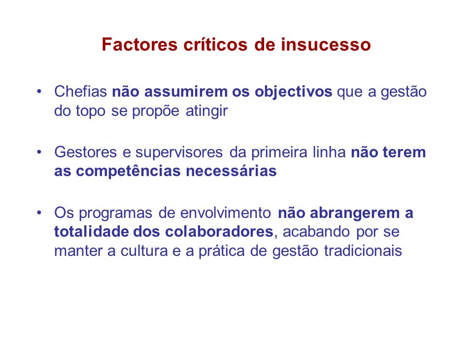 Factores críticos de insucesso Chefias não assumirem os objectivos que a gestão do topo se propõe atingir Gestores e supervisores da primeira linha nã