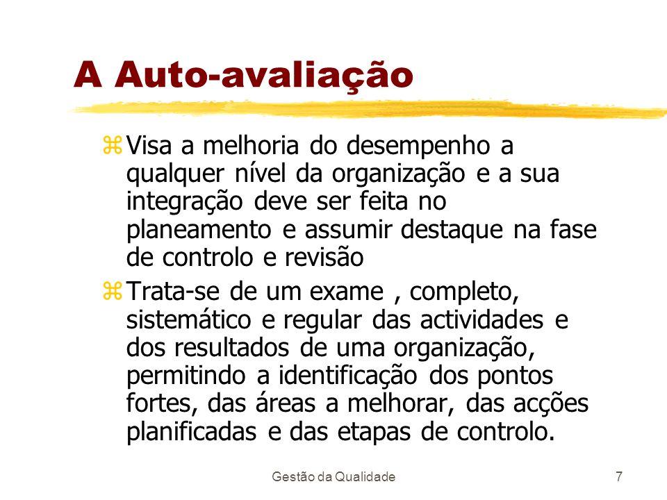 Gestão da Qualidade7 A Auto-avaliação zVisa a melhoria do desempenho a qualquer nível da organização e a sua integração deve ser feita no planeamento