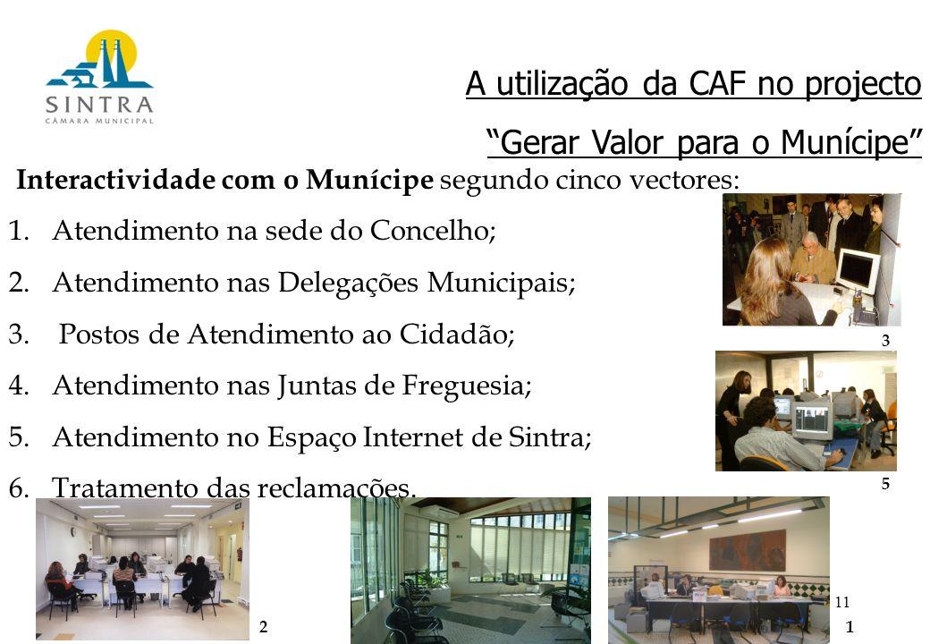 11 A utilização da CAF no projecto Gerar Valor para o Munícipe Interactividade com o Munícipe segundo cinco vectores: 1.Atendimento na sede do Concelho; 2.Atendimento nas Delegações Municipais; 3.