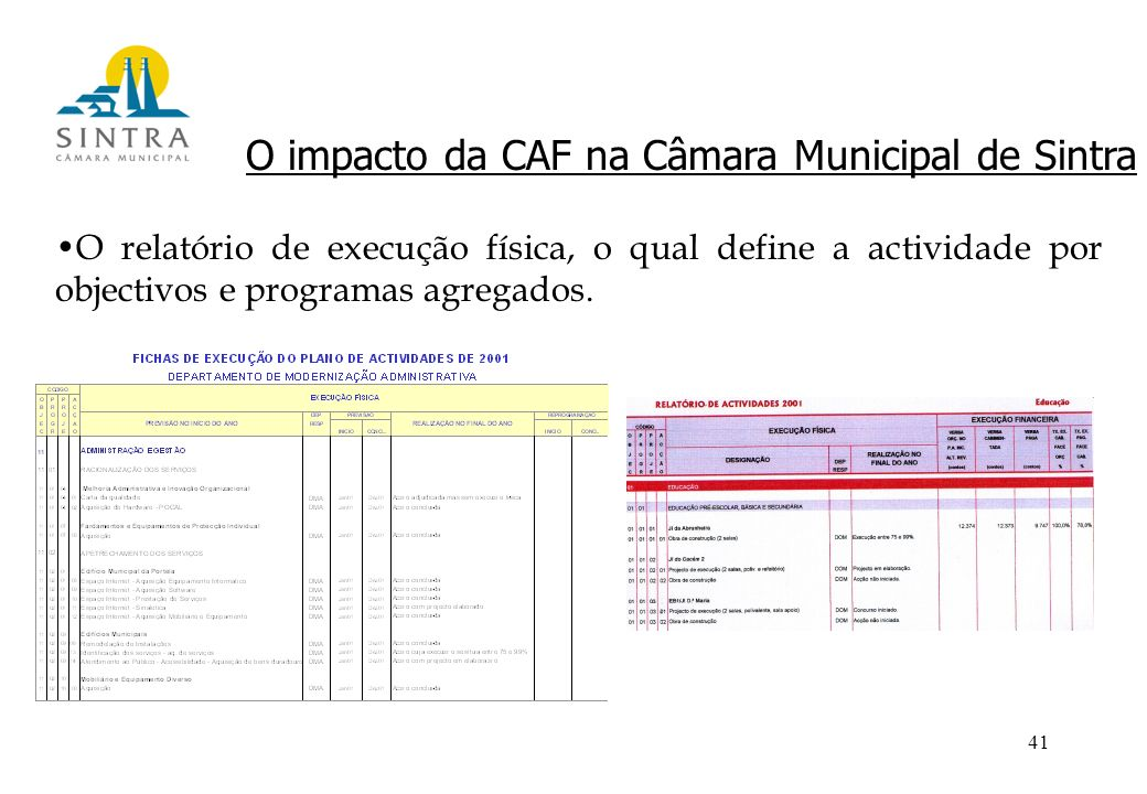 41 O impacto da CAF na Câmara Municipal de Sintra O relatório de execução física, o qual define a actividade por objectivos e programas agregados.