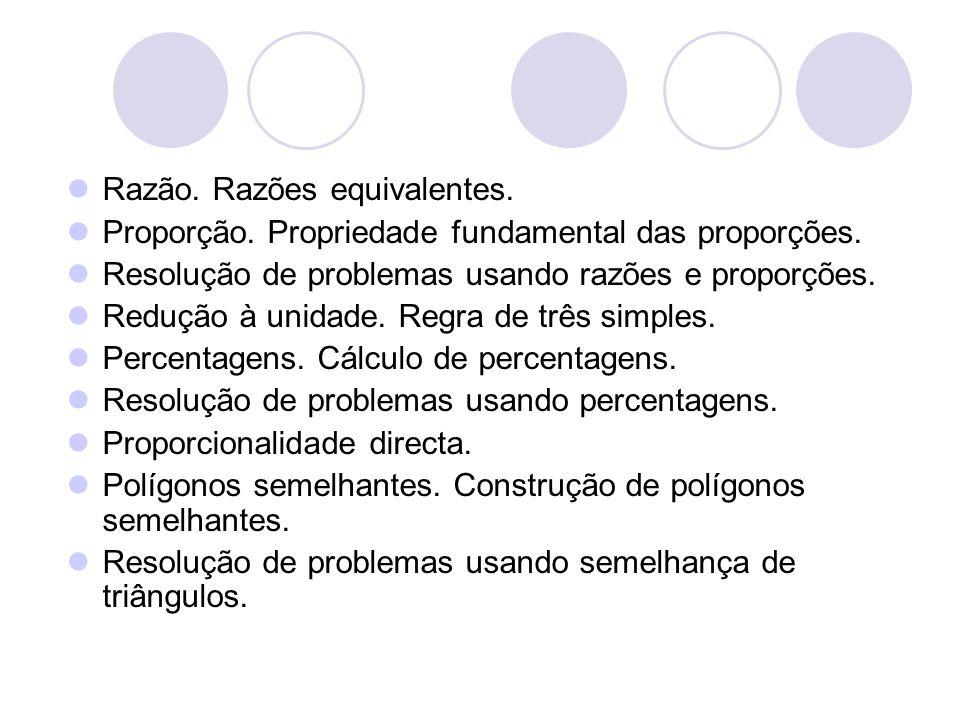 Razão. Razões equivalentes. Proporção. Propriedade fundamental das proporções. Resolução de problemas usando razões e proporções. Redução à unidade. R