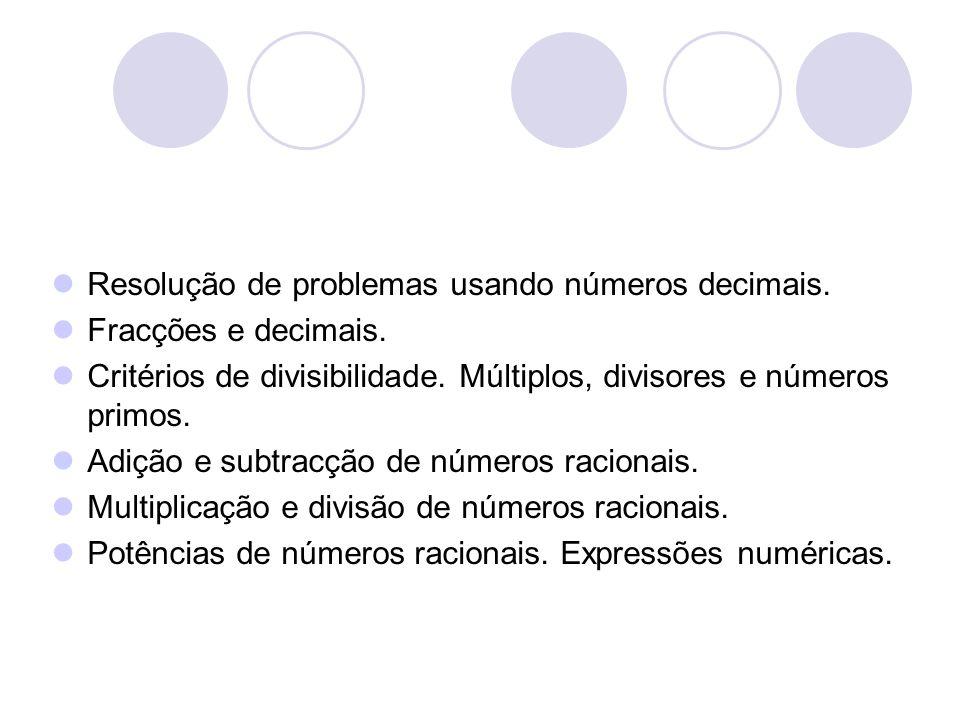 Resolução de problemas usando números decimais. Fracções e decimais. Critérios de divisibilidade. Múltiplos, divisores e números primos. Adição e subt
