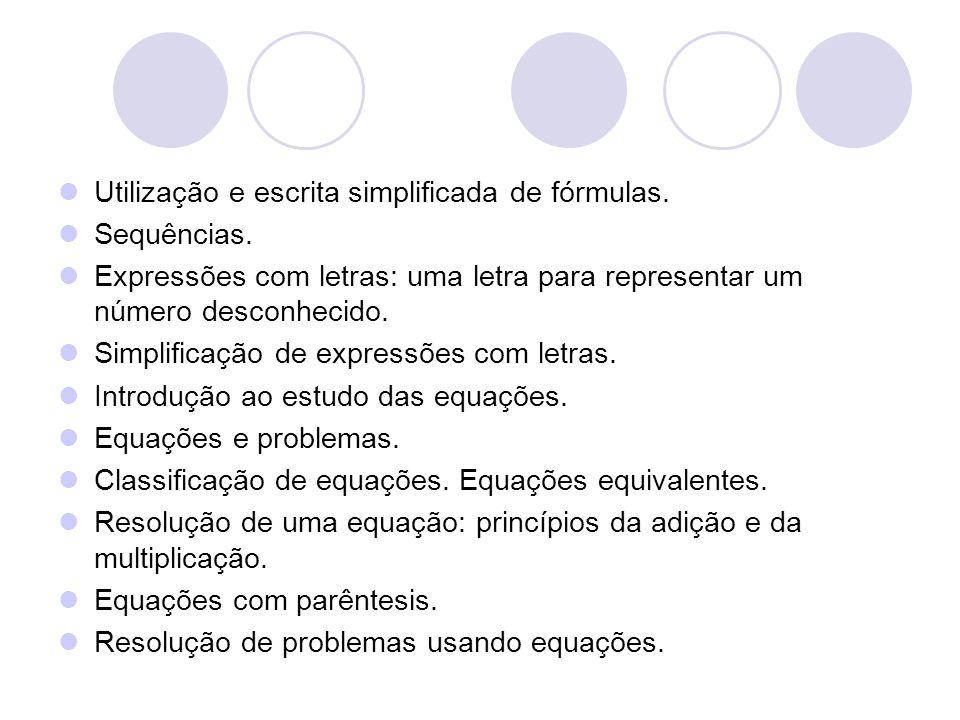 Utilização e escrita simplificada de fórmulas. Sequências. Expressões com letras: uma letra para representar um número desconhecido. Simplificação de