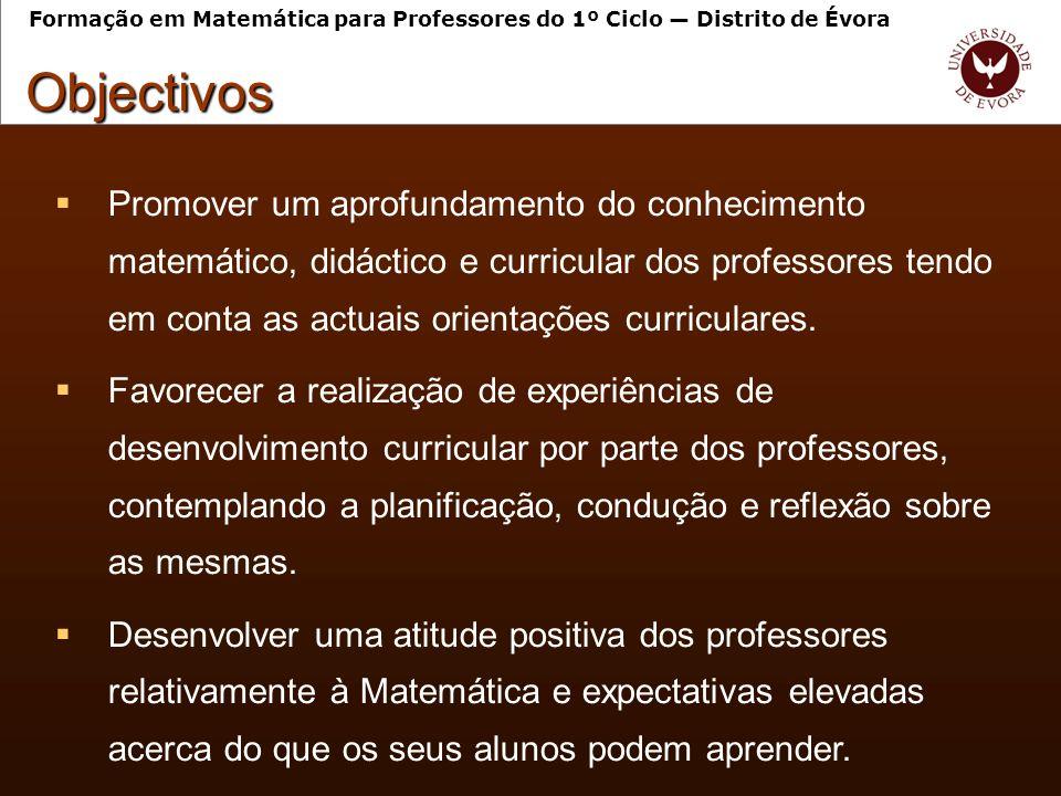 Promover um aprofundamento do conhecimento matemático, didáctico e curricular dos professores tendo em conta as actuais orientações curriculares.