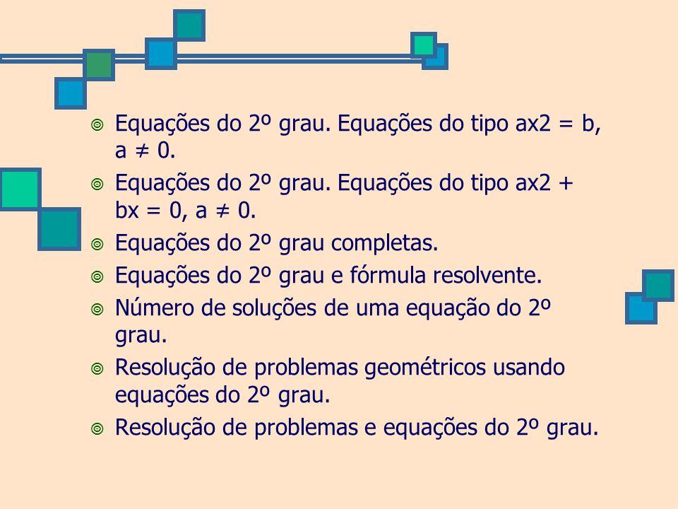 Equações do 2º grau. Equações do tipo ax2 = b, a 0. Equações do 2º grau. Equações do tipo ax2 + bx = 0, a 0. Equações do 2º grau completas. Equações d