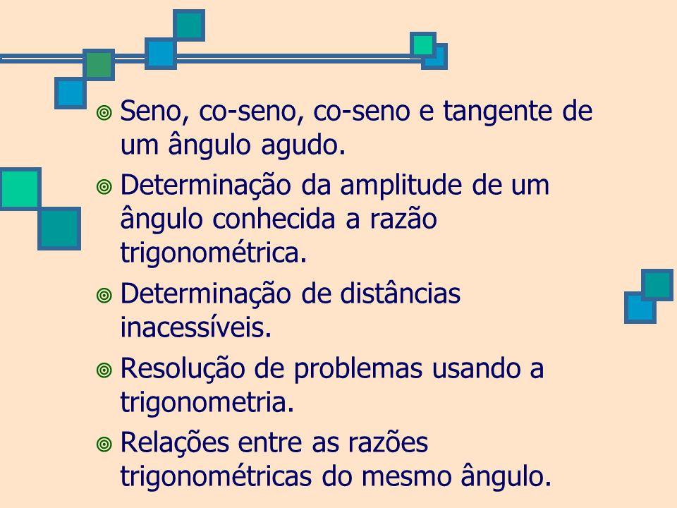 Seno, co-seno, co-seno e tangente de um ângulo agudo. Determinação da amplitude de um ângulo conhecida a razão trigonométrica. Determinação de distânc