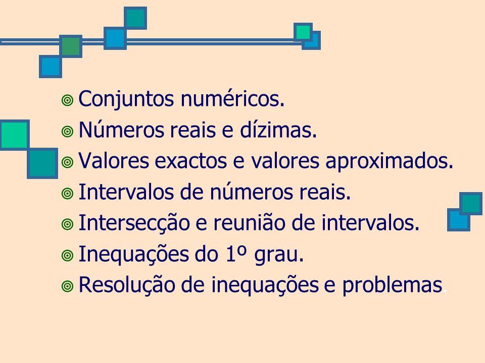 Conjuntos numéricos. Números reais e dízimas. Valores exactos e valores aproximados. Intervalos de números reais. Intersecção e reunião de intervalos.