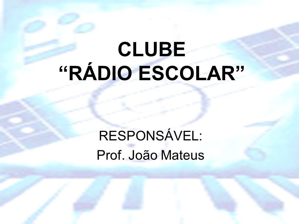 Escola Básica dos 2º e 3º Ciclos Dr. Manuel de Brito Camacho, Aljustrel CLUBE RÁDIO ESCOLAR RESPONSÁVEL: Prof. João Mateus