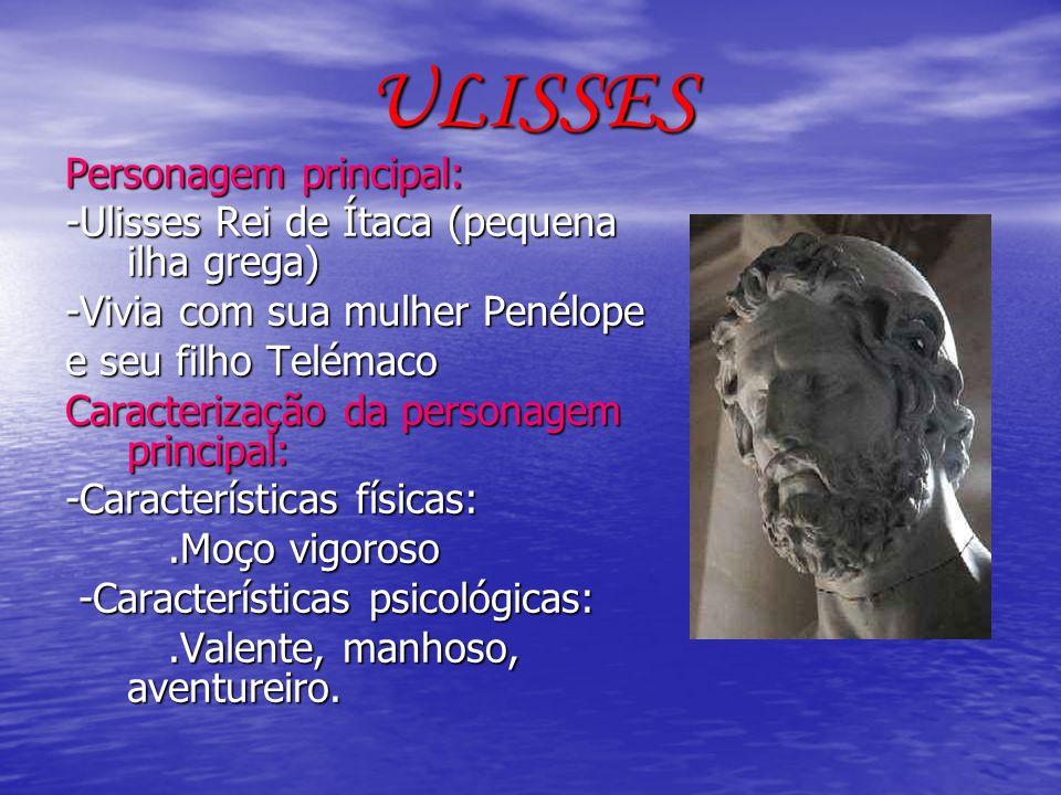 ULISSES Personagem principal: -Ulisses Rei de Ítaca (pequena ilha grega) -Vivia com sua mulher Penélope e seu filho Telémaco Caracterização da persona