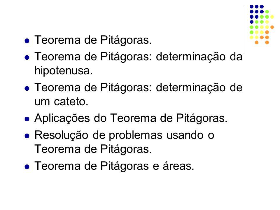 Teorema de Pitágoras. Teorema de Pitágoras: determinação da hipotenusa. Teorema de Pitágoras: determinação de um cateto. Aplicações do Teorema de Pitá