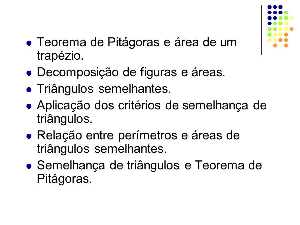 Teorema de Pitágoras e área de um trapézio. Decomposição de figuras e áreas. Triângulos semelhantes. Aplicação dos critérios de semelhança de triângul