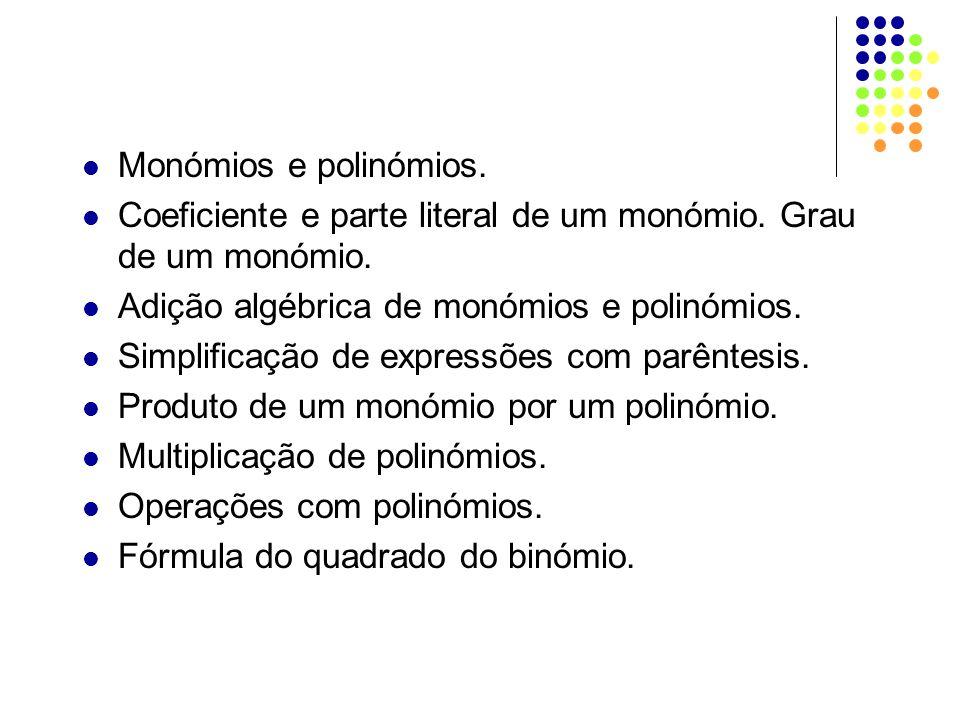 Monómios e polinómios. Coeficiente e parte literal de um monómio. Grau de um monómio. Adição algébrica de monómios e polinómios. Simplificação de expr