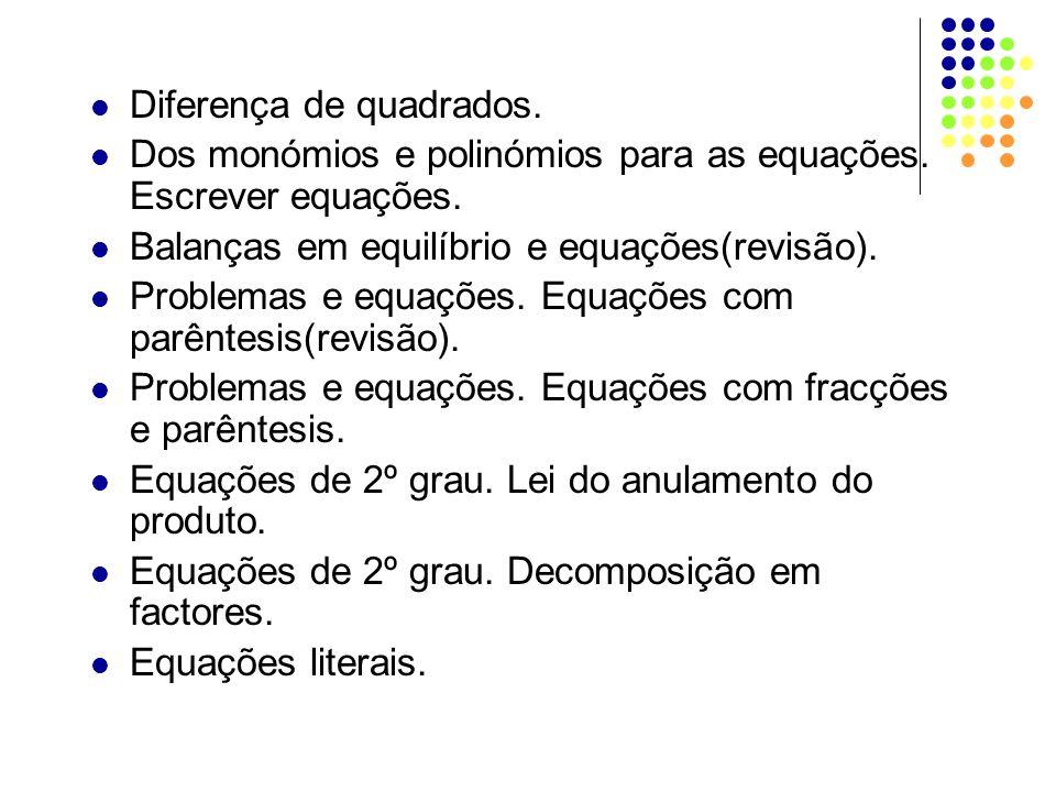 Diferença de quadrados. Dos monómios e polinómios para as equações. Escrever equações. Balanças em equilíbrio e equações(revisão). Problemas e equaçõe