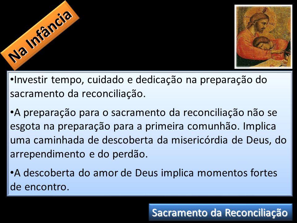 Na Infância Investir tempo, cuidado e dedicação na preparação do sacramento da reconciliação. A preparação para o sacramento da reconciliação não se e