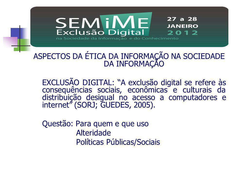 ASPECTOS DA ÉTICA DA INFORMAÇÃO NA SOCIEDADE DA INFORMAÇÃO EXCLUSÃO DIGITAL: A exclusão digital se refere às consequências sociais, econômicas e cultu