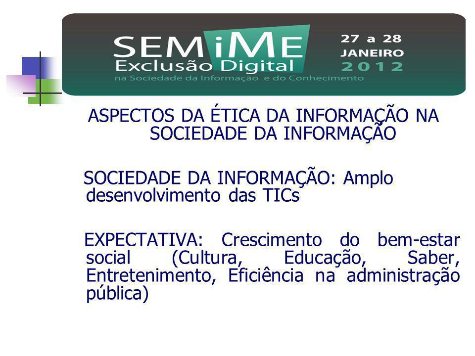 ASPECTOS DA ÉTICA DA INFORMAÇÃO NA SOCIEDADE DA INFORMAÇÃO Cenário: Sobrecarga de Informações Exclusão digital Disseminação de notícias inverídicas Roubo de Informação Difamação
