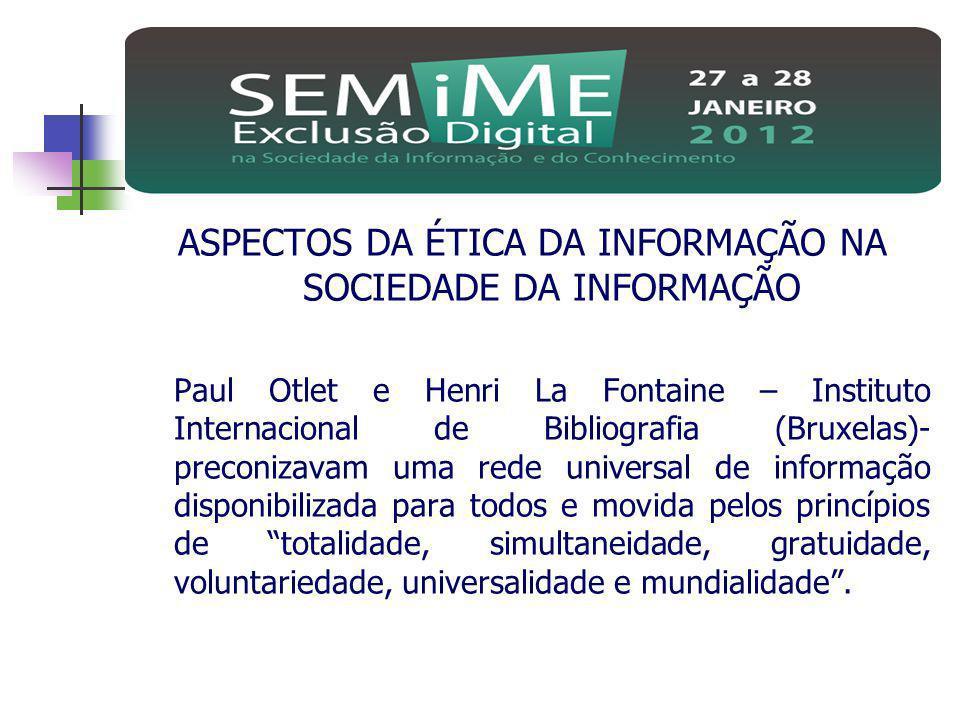 ASPECTOS DA ÉTICA DA INFORMAÇÃO NA SOCIEDADE DA INFORMAÇÃO Paul Otlet e Henri La Fontaine – Instituto Internacional de Bibliografia (Bruxelas)- precon
