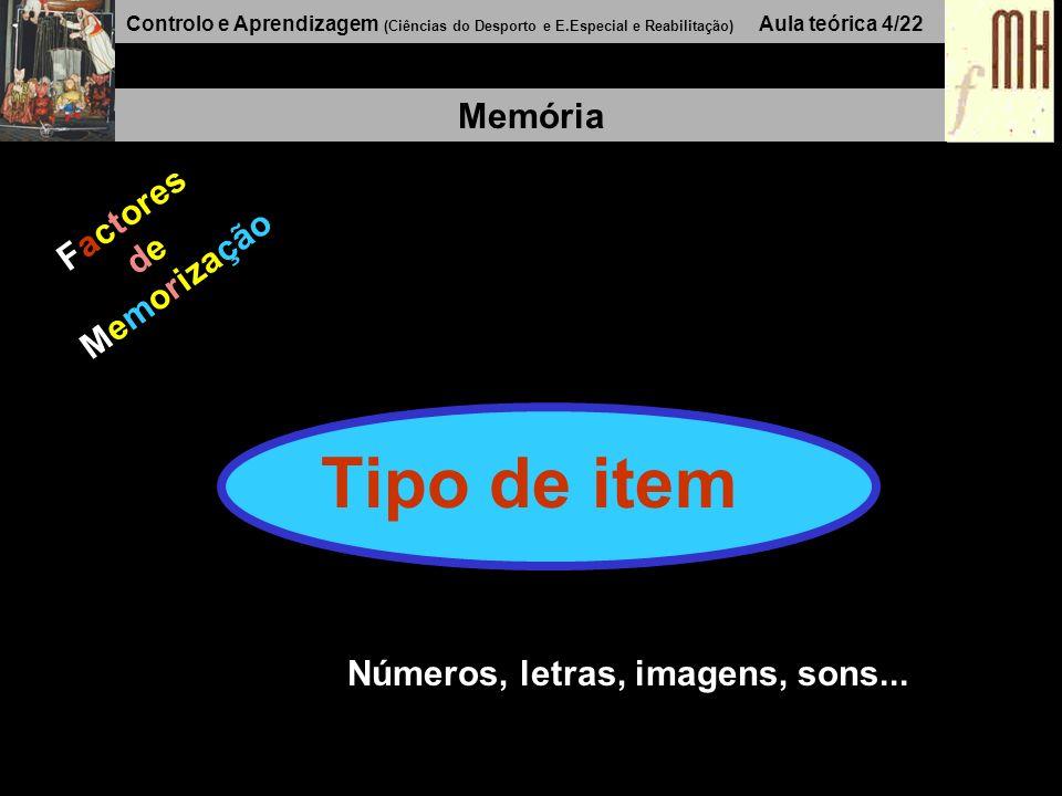 Controlo e Aprendizagem (Ciências do Desporto e E.Especial e Reabilitação) Aula teórica 4/22 Memória Factores de Memorização Tipo de item Números, letras, imagens, sons...