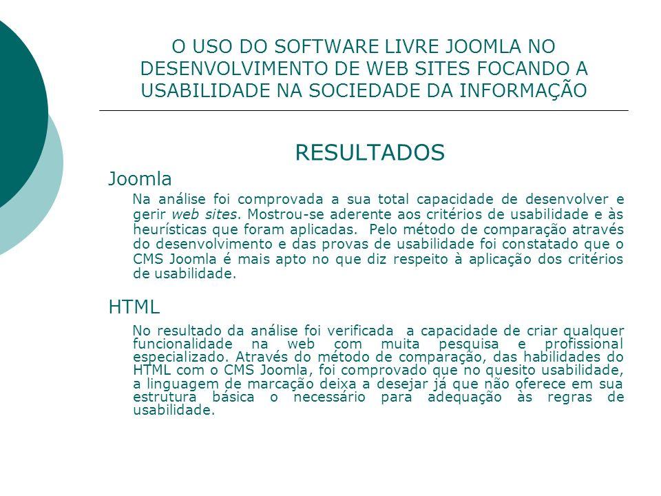 RESULTADOS Joomla Na análise foi comprovada a sua total capacidade de desenvolver e gerir web sites. Mostrou-se aderente aos critérios de usabilidade