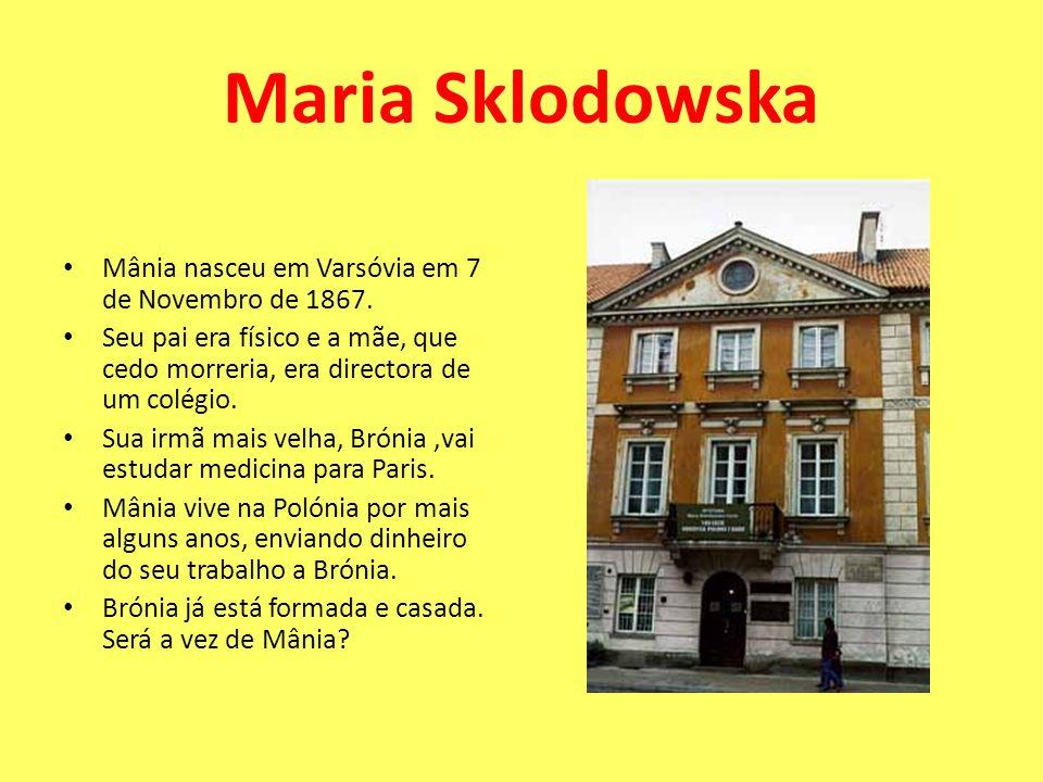 Maria Sklodowska Mânia nasceu em Varsóvia em 7 de Novembro de 1867. Seu pai era físico e a mãe, que cedo morreria, era directora de um colégio. Sua ir