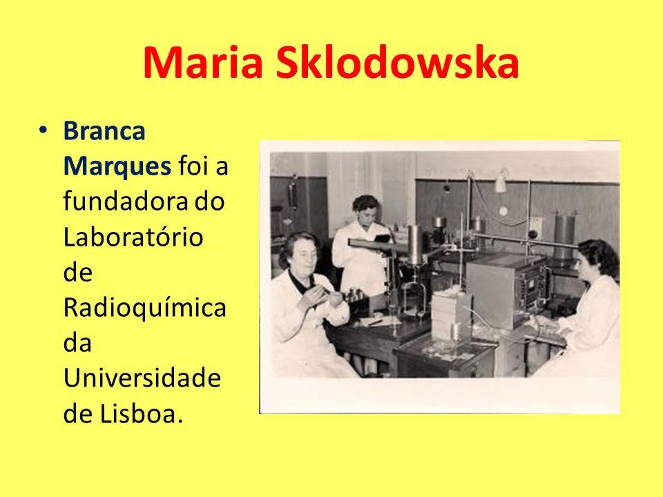 Branca Marques foi a fundadora do Laboratório de Radioquímica da Universidade de Lisboa. Maria Sklodowska