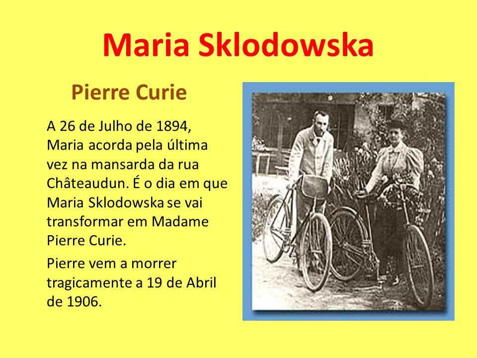 Pierre Curie A 26 de Julho de 1894, Maria acorda pela última vez na mansarda da rua Châteaudun. É o dia em que Maria Sklodowska se vai transformar em