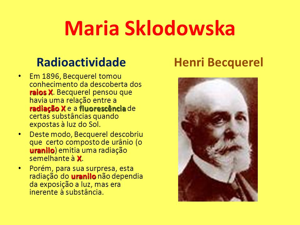 RadioactividadeHenri Becquerel raios X radiação Xfluorescência Em 1896, Becquerel tomou conhecimento da descoberta dos raios X. Becquerel pensou que h