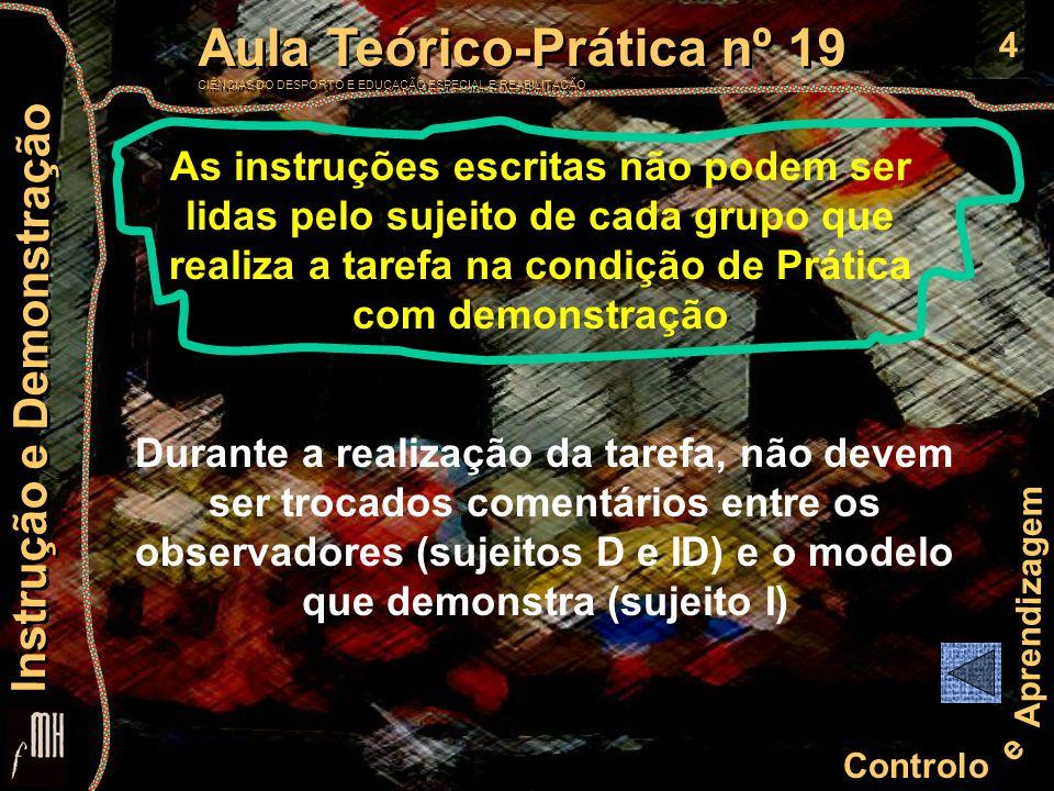 4 Controlo e Aprendizagem Aula Teórico-Prática nº 19 CIÊNCIAS DO DESPORTO E EDUCAÇÃO ESPECIAL E REABILITAÇÃO Aula Teórico-Prática nº 19 CIÊNCIAS DO DE