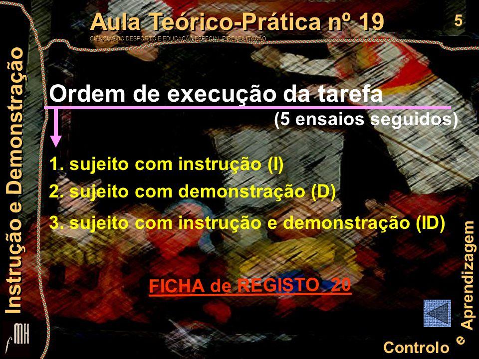 6 Controlo e Aprendizagem Aula Teórico-Prática nº 19 CIÊNCIAS DO DESPORTO E EDUCAÇÃO ESPECIAL E REABILITAÇÃO Aula Teórico-Prática nº 19 CIÊNCIAS DO DESPORTO E EDUCAÇÃO ESPECIAL E REABILITAÇÃO Instrução e Demonstração Cálculos : Registar os resultados obtidos (em segundos) nos cinco ensaios por cada sujeito na ficha de registo de dados.
