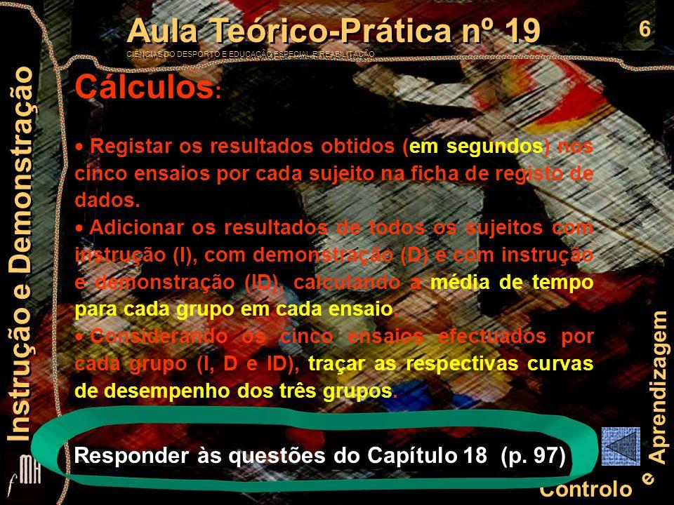 6 Controlo e Aprendizagem Aula Teórico-Prática nº 19 CIÊNCIAS DO DESPORTO E EDUCAÇÃO ESPECIAL E REABILITAÇÃO Aula Teórico-Prática nº 19 CIÊNCIAS DO DE