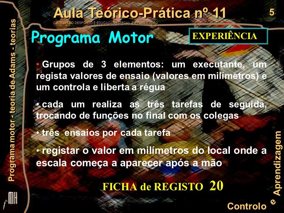 6 Controlo e Aprendizagem Aula Teórico-Prática nº 11 CIÊNCIAS DO DESPORTO E EDUCAÇÃO ESPECIAL E REABILITAÇÃO Aula Teórico-Prática nº 11 CIÊNCIAS DO DESPORTO E EDUCAÇÃO ESPECIAL E REABILITAÇÃO Programa motor - teoria de Adams - teorias Programa Motor EXPERIÊNCIA TAREFA 1: agarrar a régua a partir do momento em que é libertada TAREFA 2: agarrar a régua e realizar um movimento de pronação/supinação TAREFA 3: agarrar a régua e realizar um movimento de circundução do membro superior Calcular as médias por tarefa de cada elemento do grupo e as médias por tarefa da turma