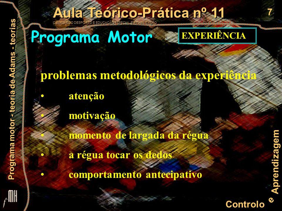 8 Controlo e Aprendizagem Aula Teórico-Prática nº 11 CIÊNCIAS DO DESPORTO E EDUCAÇÃO ESPECIAL E REABILITAÇÃO Aula Teórico-Prática nº 11 CIÊNCIAS DO DESPORTO E EDUCAÇÃO ESPECIAL E REABILITAÇÃO Programa motor - teoria de Adams - teorias Programa Motor Início da Resposta Aviso Período Prévio Fim da Resposta Estímulo Tempo de Reacção Tempo de Reacção Pré-Motor Tempo de Reacção Motor Tempo de Movimento Tempo da Resposta EMG