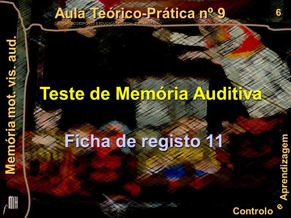 6 Controlo e Aprendizagem Aula Teórico-Prática nº 9 CIÊNCIAS DO DESPORTO E EDUCAÇÃO ESPECIAL E REABILITAÇÃO Aula Teórico-Prática nº 9 CIÊNCIAS DO DESPORTO E EDUCAÇÃO ESPECIAL E REABILITAÇÃO Memória mot.