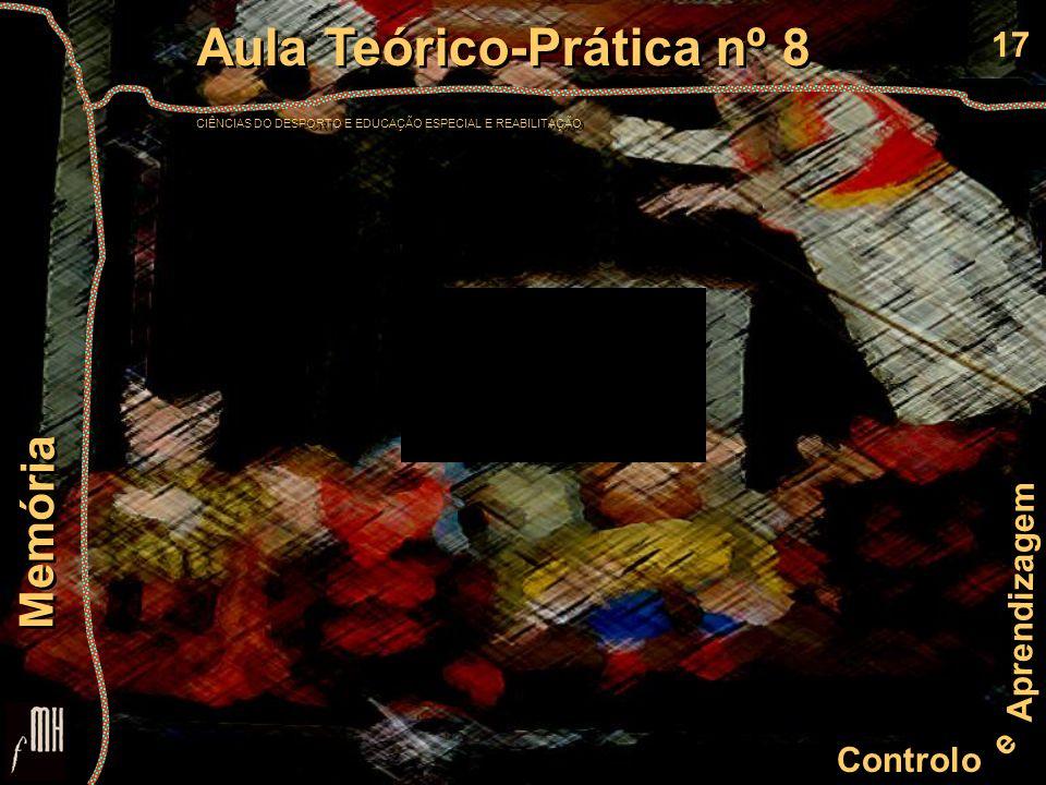17 Controlo e Aprendizagem Aula Teórico-Prática nº 8 CIÊNCIAS DO DESPORTO E EDUCAÇÃO ESPECIAL E REABILITAÇÃO Aula Teórico-Prática nº 8 CIÊNCIAS DO DES