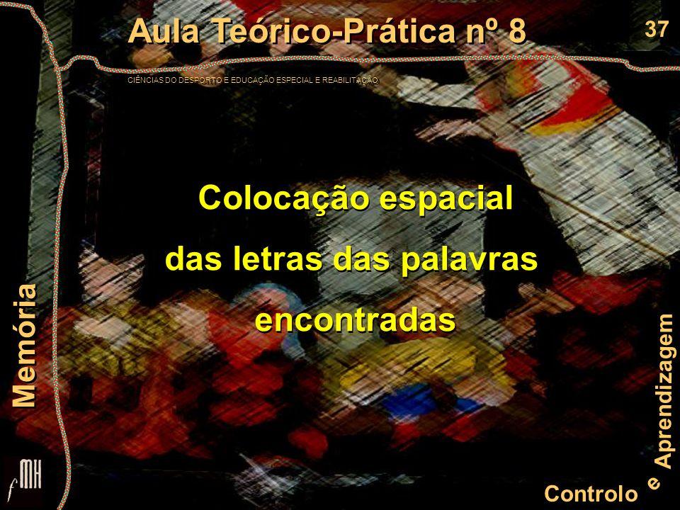 37 Controlo e Aprendizagem Aula Teórico-Prática nº 8 CIÊNCIAS DO DESPORTO E EDUCAÇÃO ESPECIAL E REABILITAÇÃO Aula Teórico-Prática nº 8 CIÊNCIAS DO DES