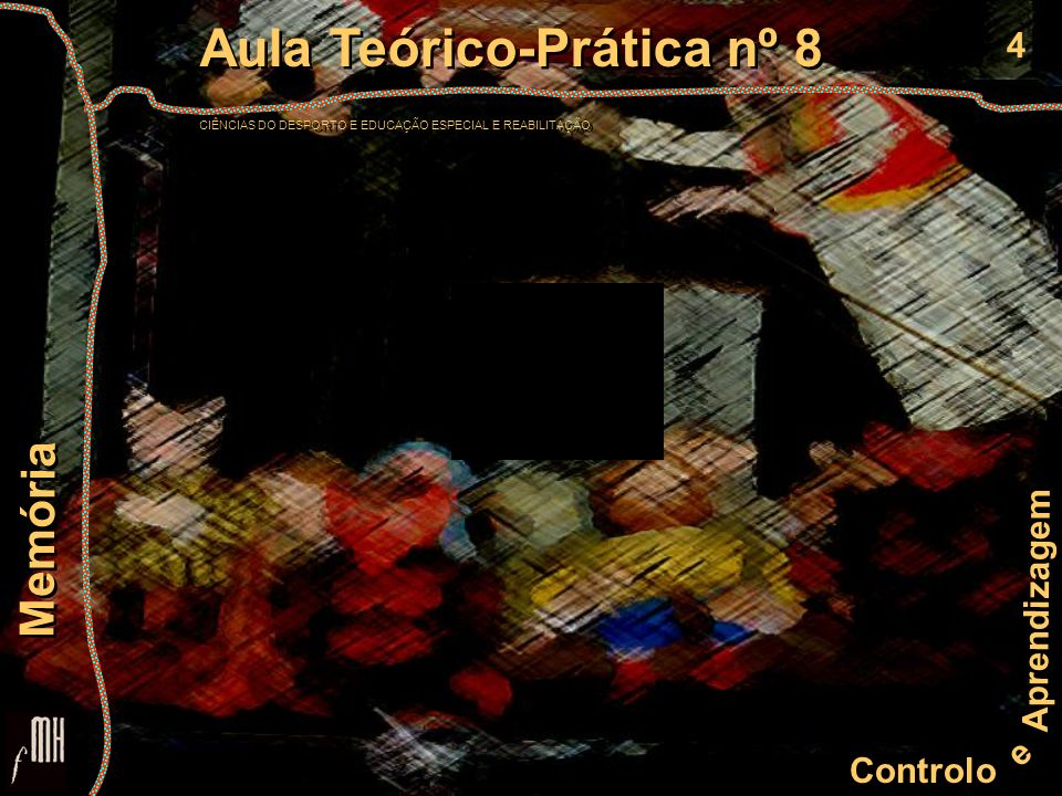 4 Controlo e Aprendizagem Aula Teórico-Prática nº 8 CIÊNCIAS DO DESPORTO E EDUCAÇÃO ESPECIAL E REABILITAÇÃO Aula Teórico-Prática nº 8 CIÊNCIAS DO DESP