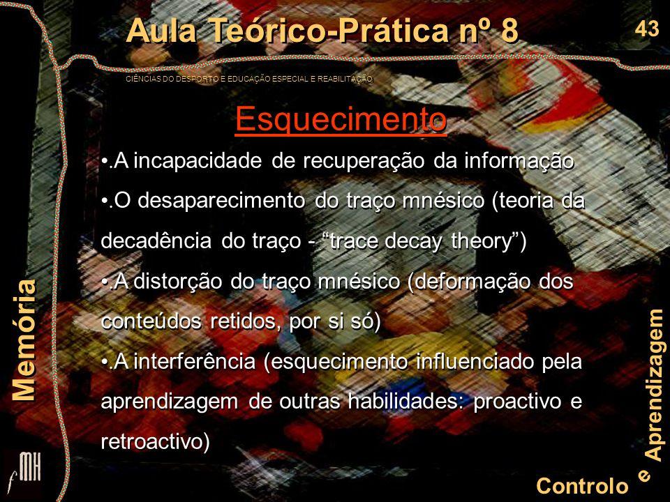 43 Controlo e Aprendizagem Aula Teórico-Prática nº 8 CIÊNCIAS DO DESPORTO E EDUCAÇÃO ESPECIAL E REABILITAÇÃO Aula Teórico-Prática nº 8 CIÊNCIAS DO DESPORTO E EDUCAÇÃO ESPECIAL E REABILITAÇÃO Memória Esquecimento.