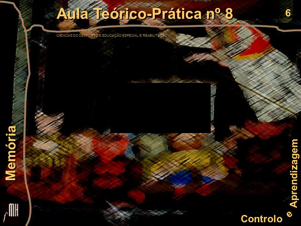 6 Controlo e Aprendizagem Aula Teórico-Prática nº 8 CIÊNCIAS DO DESPORTO E EDUCAÇÃO ESPECIAL E REABILITAÇÃO Aula Teórico-Prática nº 8 CIÊNCIAS DO DESP
