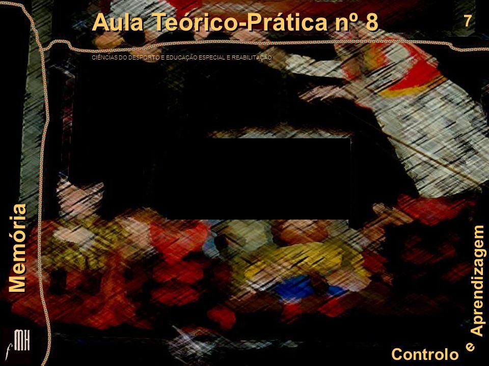 7 Controlo e Aprendizagem Aula Teórico-Prática nº 8 CIÊNCIAS DO DESPORTO E EDUCAÇÃO ESPECIAL E REABILITAÇÃO Aula Teórico-Prática nº 8 CIÊNCIAS DO DESP