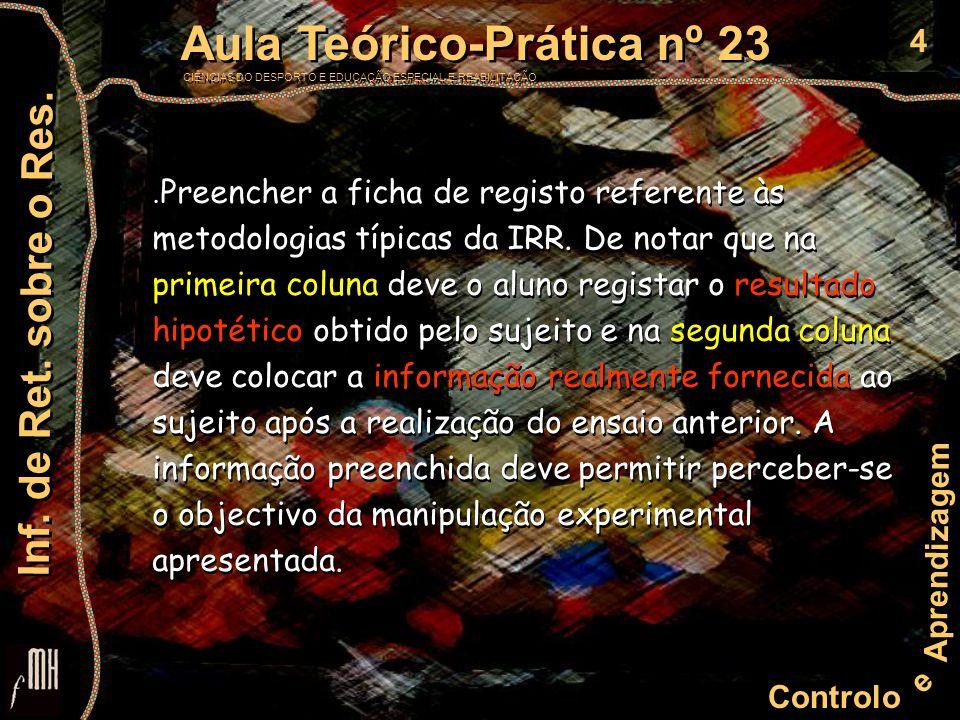 4 Controlo e Aprendizagem Aula Teórico-Prática nº 23 CIÊNCIAS DO DESPORTO E EDUCAÇÃO ESPECIAL E REABILITAÇÃO Aula Teórico-Prática nº 23 CIÊNCIAS DO DESPORTO E EDUCAÇÃO ESPECIAL E REABILITAÇÃO Inf.