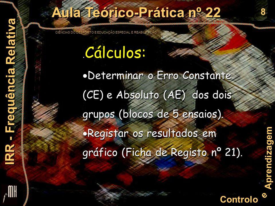 8 Controlo e Aprendizagem Aula Teórico-Prática nº 22 CIÊNCIAS DO DESPORTO E EDUCAÇÃO ESPECIAL E REABILITAÇÃO Aula Teórico-Prática nº 22 CIÊNCIAS DO DESPORTO E EDUCAÇÃO ESPECIAL E REABILITAÇÃO IRR - Frequência Relativa.