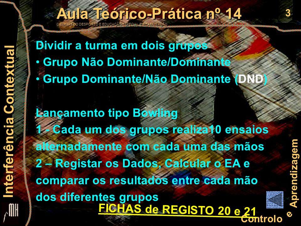 3 Controlo e Aprendizagem Aula Teórico-Prática nº 14 CIÊNCIAS DO DESPORTO E EDUCAÇÃO ESPECIAL E REABILITAÇÃO Aula Teórico-Prática nº 14 CIÊNCIAS DO DE