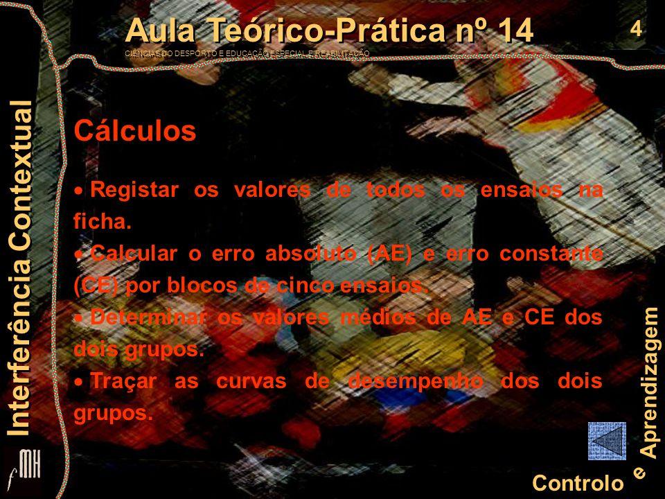 4 Controlo e Aprendizagem Aula Teórico-Prática nº 14 CIÊNCIAS DO DESPORTO E EDUCAÇÃO ESPECIAL E REABILITAÇÃO Aula Teórico-Prática nº 14 CIÊNCIAS DO DE