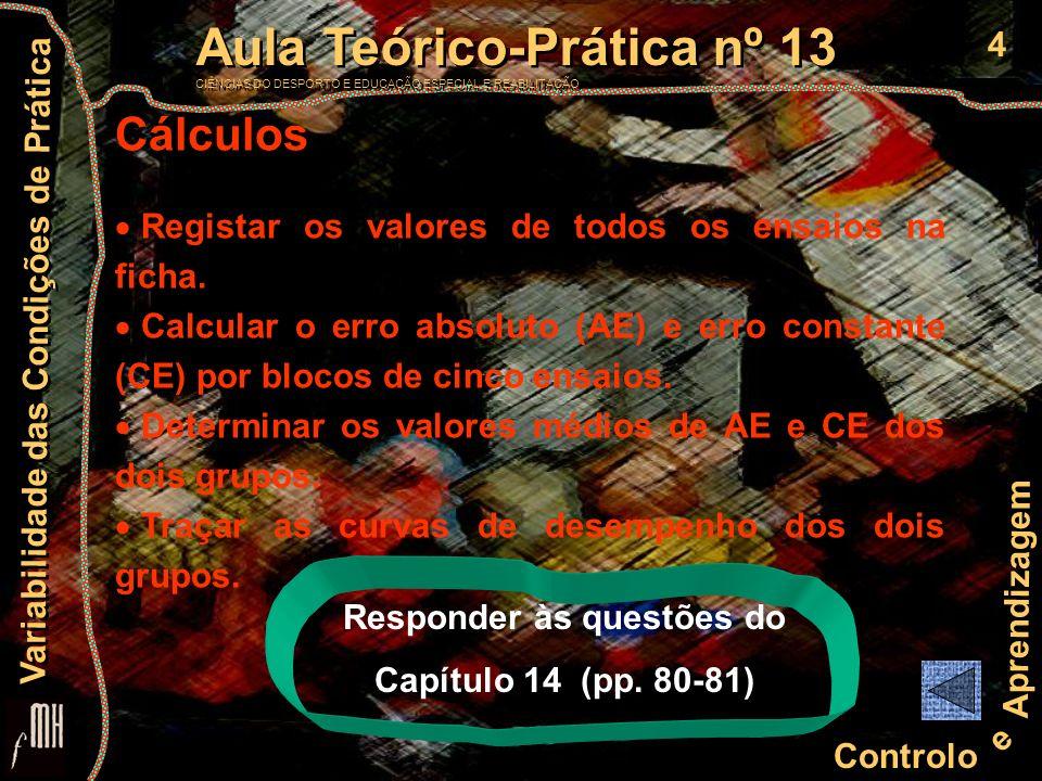 4 Controlo e Aprendizagem Aula Teórico-Prática nº 13 CIÊNCIAS DO DESPORTO E EDUCAÇÃO ESPECIAL E REABILITAÇÃO Aula Teórico-Prática nº 13 CIÊNCIAS DO DE